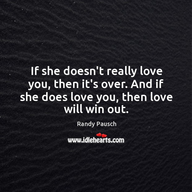If she doesn't really love you, then it's over. And if she Randy Pausch Picture Quote