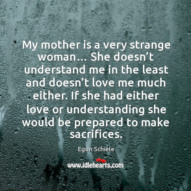 If she had either love or understanding she would be prepared to make sacrifices. Image