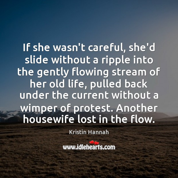 If she wasn't careful, she'd slide without a ripple into the gently Image