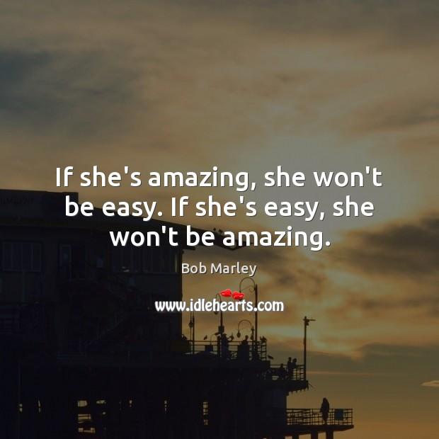 Image, If she's amazing, she won't be easy. If she's easy, she won't be amazing.