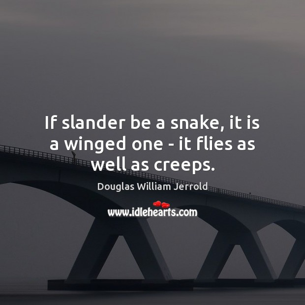 Image, If slander be a snake, it is a winged one – it flies as well as creeps.