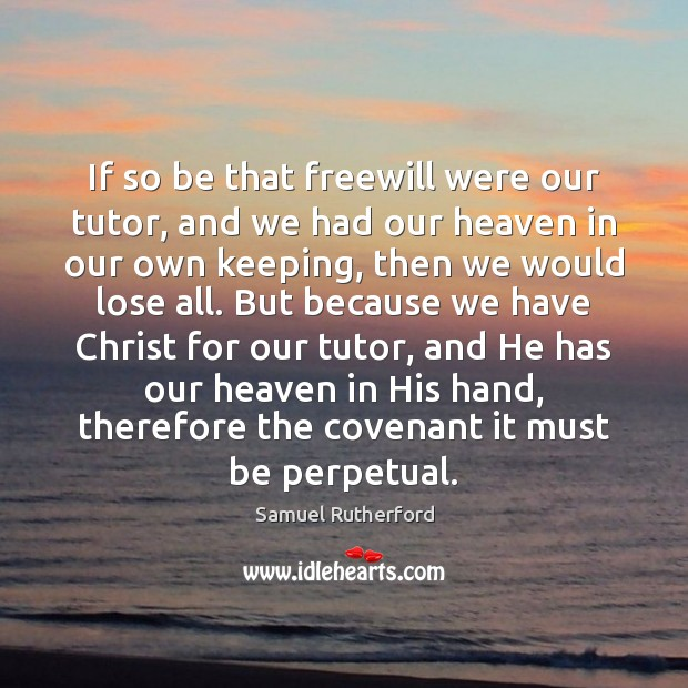 If so be that freewill were our tutor, and we had our Image