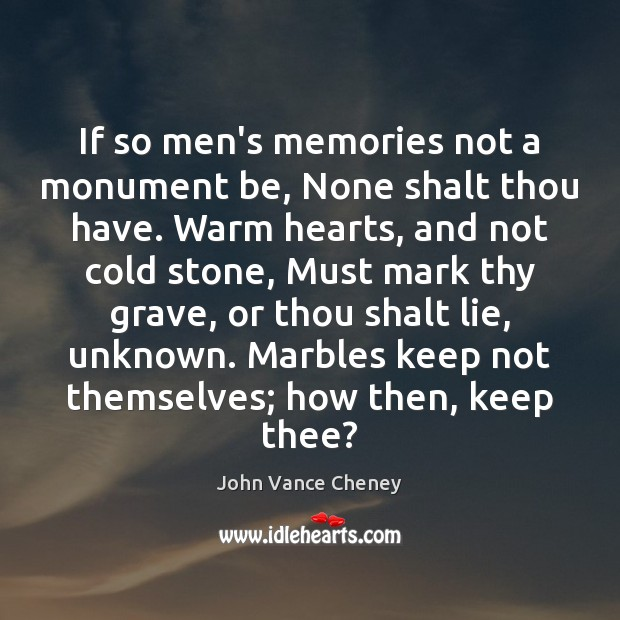 If so men's memories not a monument be, None shalt thou have. Image
