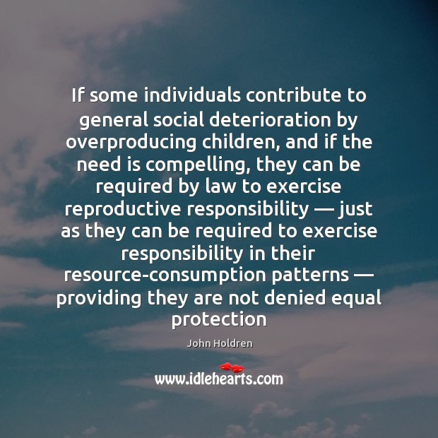 Image, If some individuals contribute to general social deterioration by overproducing children, and