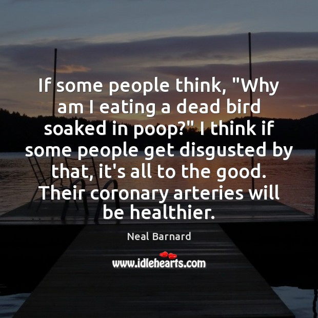 """Image, If some people think, """"Why am I eating a dead bird soaked"""
