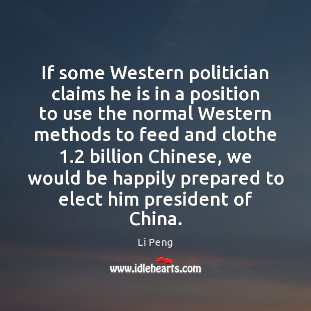 If some Western politician claims he is in a position to use Li Peng Picture Quote