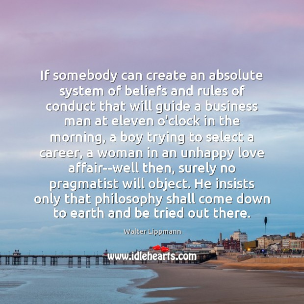 If somebody can create an absolute system of beliefs and rules of Walter Lippmann Picture Quote