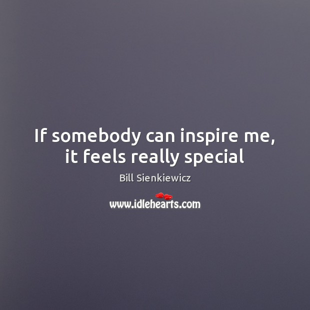 Image, If somebody can inspire me, it feels really special