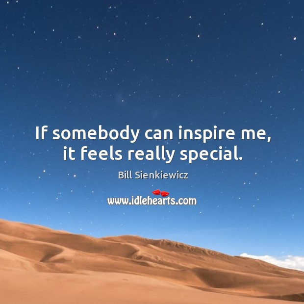 If somebody can inspire me, it feels really special. Image