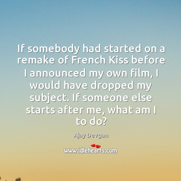 Image, If somebody had started on a remake of french kiss before I announced my own film