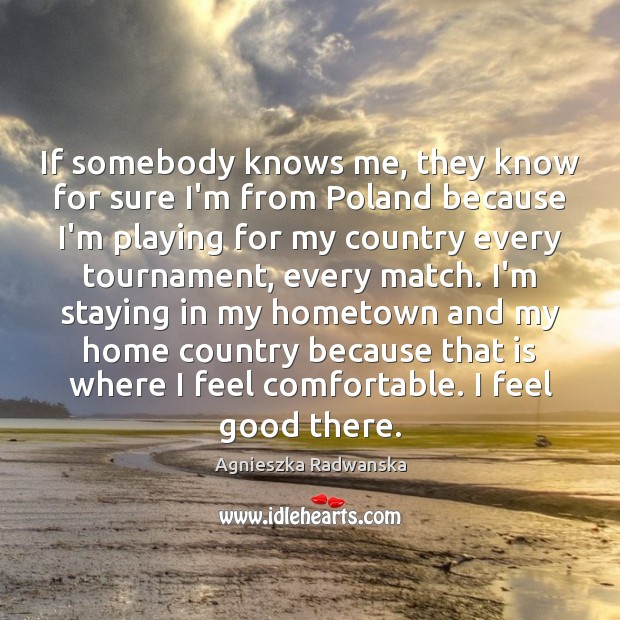If somebody knows me, they know for sure I'm from Poland because Image
