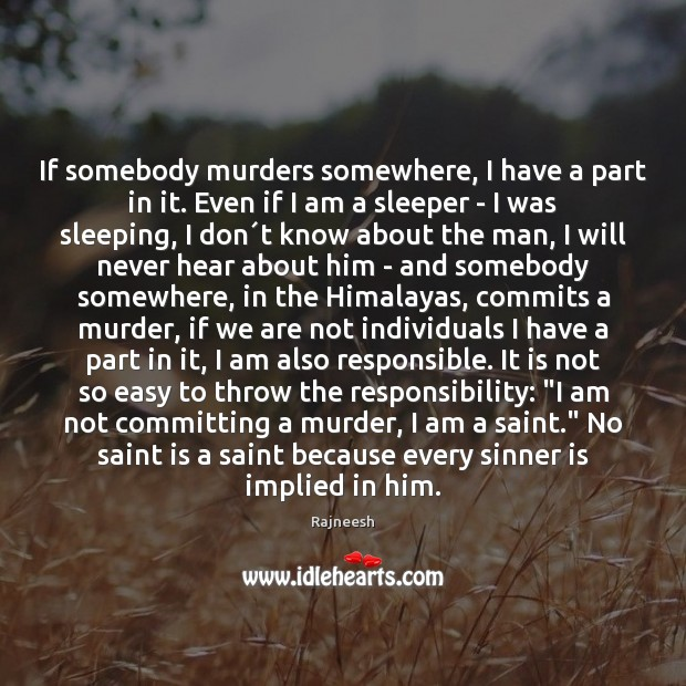 Image, If somebody murders somewhere, I have a part in it. Even if