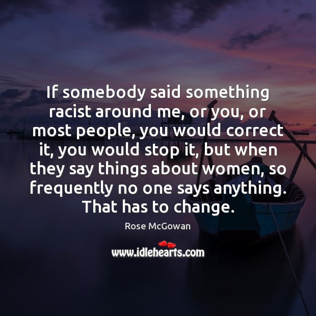 If somebody said something racist around me, or you, or most people, Image