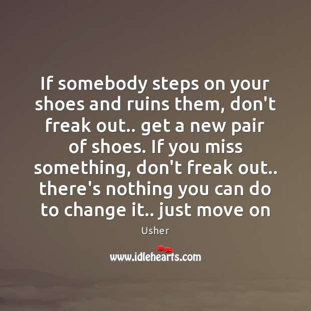 Image, If somebody steps on your shoes and ruins them, don't freak out..