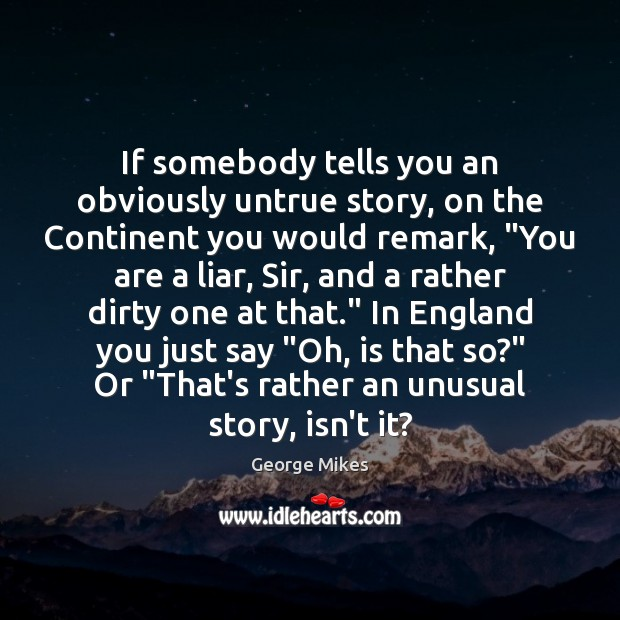 If somebody tells you an obviously untrue story, on the Continent you Image