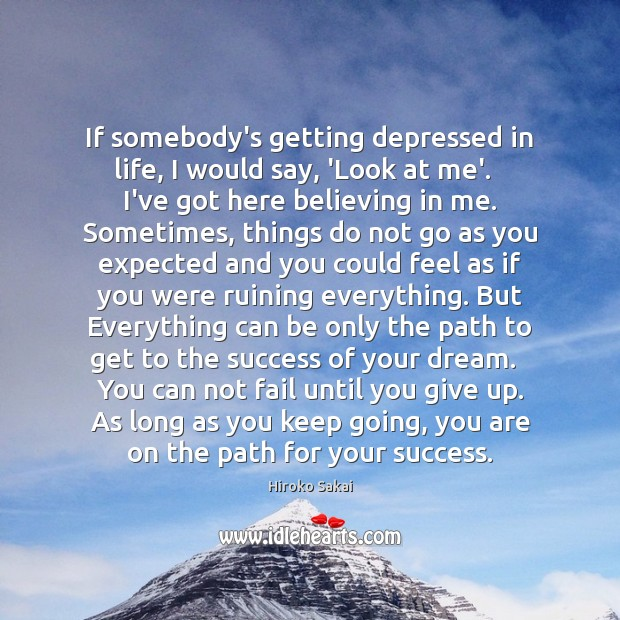 If somebody's getting depressed in life, I would say, 'Look at me'. Image
