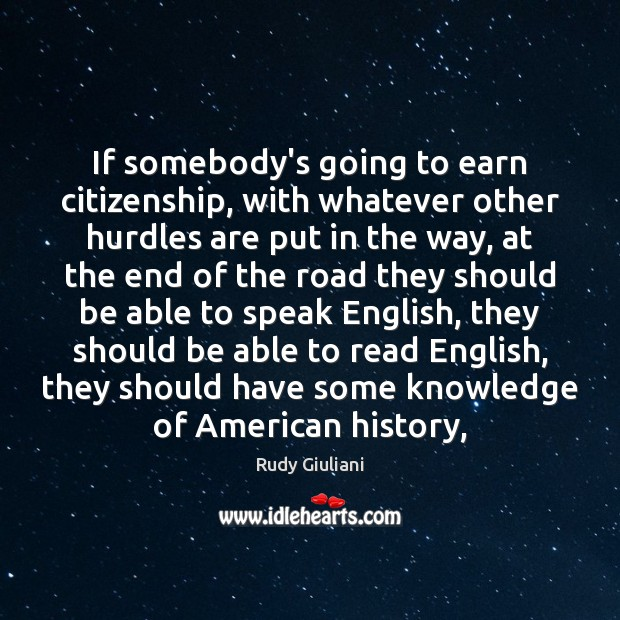 If somebody's going to earn citizenship, with whatever other hurdles are put Image