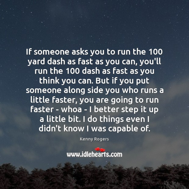Image, If someone asks you to run the 100 yard dash as fast as