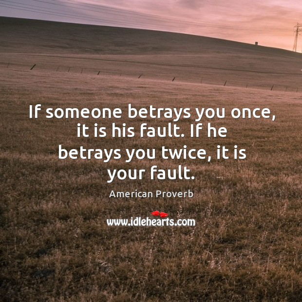 Image, If someone betrays you once, it is his fault. If he betrays you twice, it is your fault.