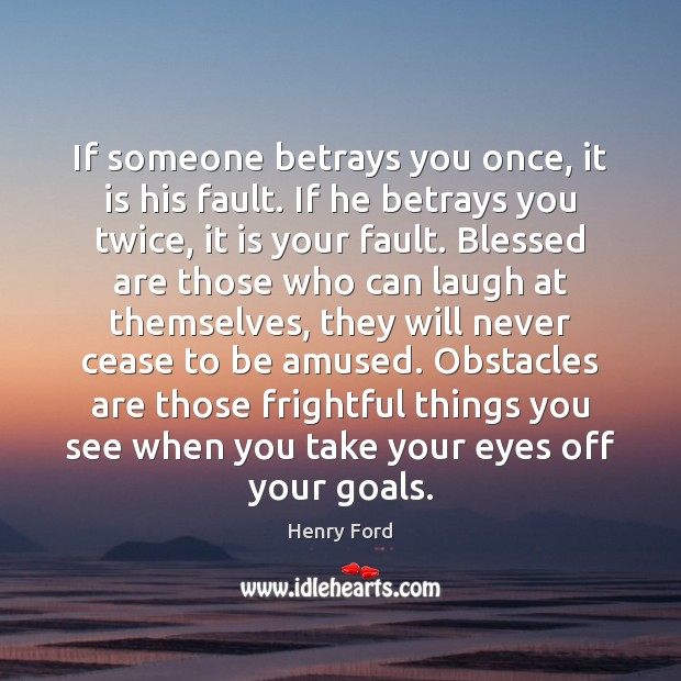If someone betrays you once, it is his fault. If he betrays Image