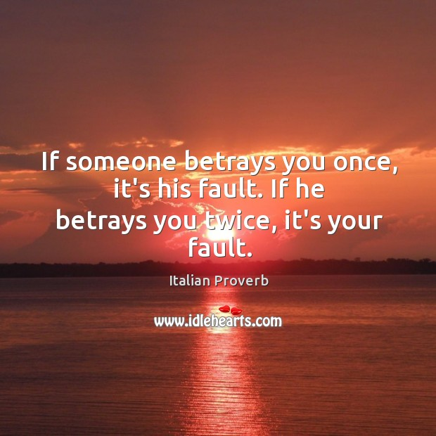 Image, If someone betrays you once, it's his fault.
