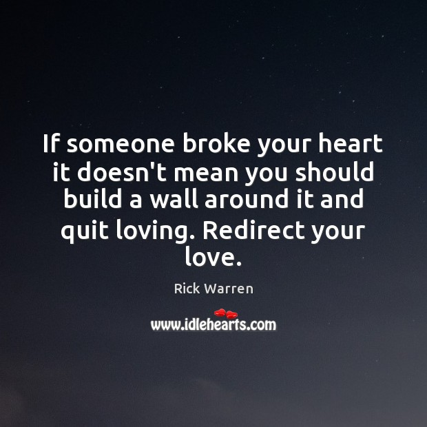 If someone broke your heart it doesn't mean you should build a Image