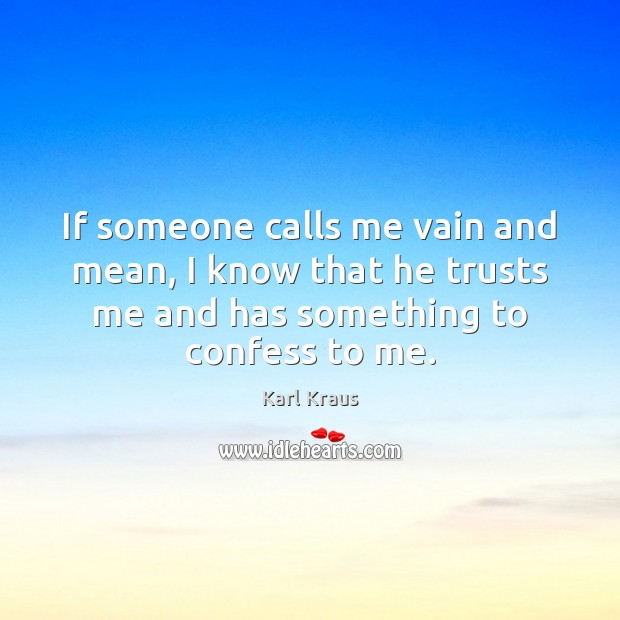 Image, If someone calls me vain and mean, I know that he trusts