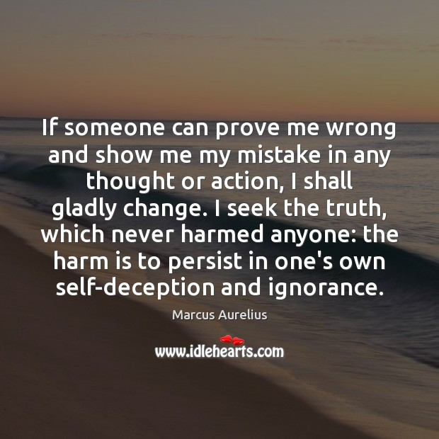 If someone can prove me wrong and show me my mistake in Marcus Aurelius Picture Quote