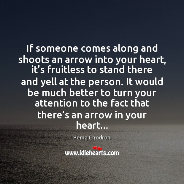 Image, If someone comes along and shoots an arrow into your heart, it'