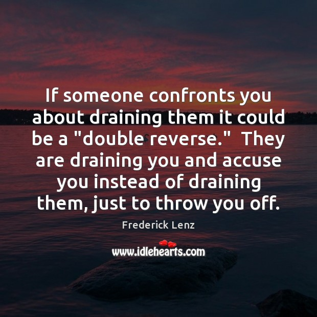 "If someone confronts you about draining them it could be a ""double Image"