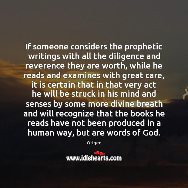 If someone considers the prophetic writings with all the diligence and reverence Image