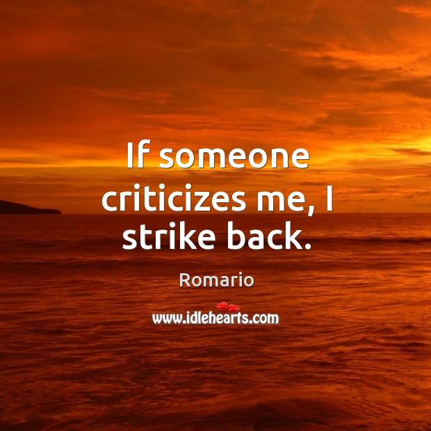 If someone criticizes me, I strike back. Image