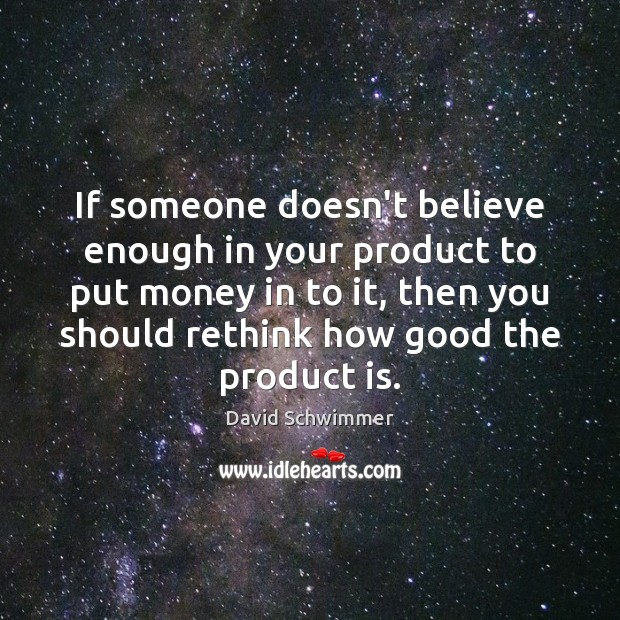 If someone doesn't believe enough in your product to put money in David Schwimmer Picture Quote