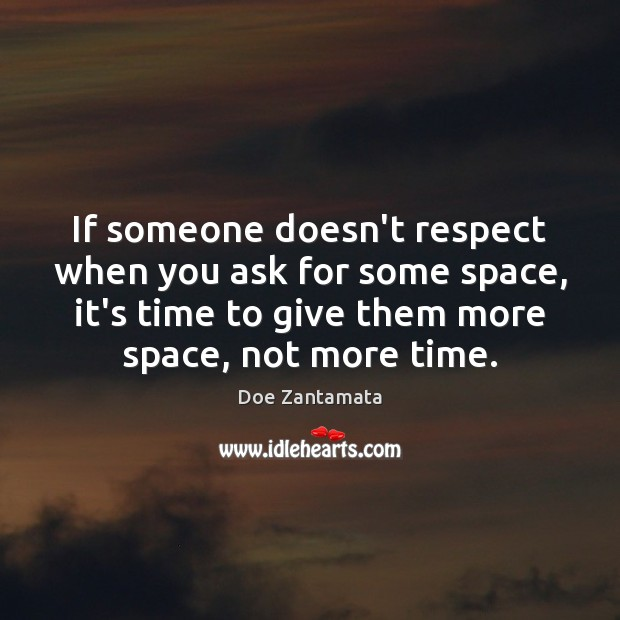 Image, If someone doesn't respect when you ask for some space, it's time to give them more