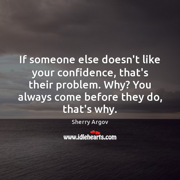Sherry Argov Picture Quote image saying: If someone else doesn't like your confidence, that's their problem. Why? You