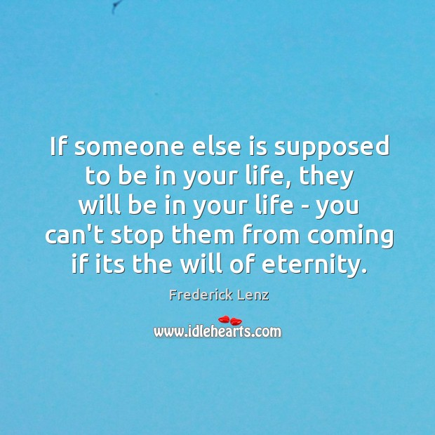 If someone else is supposed to be in your life, they will Image