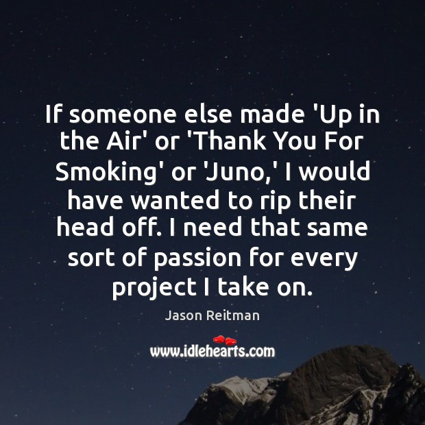 If someone else made 'Up in the Air' or 'Thank You For Jason Reitman Picture Quote