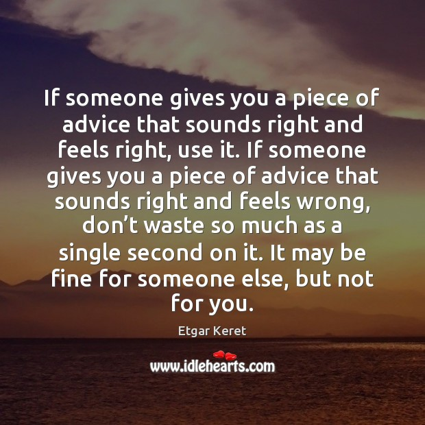 If someone gives you a piece of advice that sounds right and Etgar Keret Picture Quote