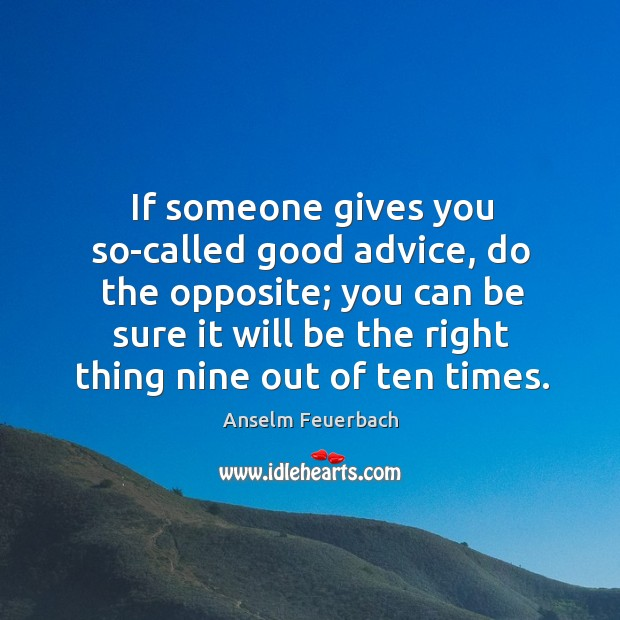 Image, If someone gives you so-called good advice, do the opposite; you can be sure it will be .