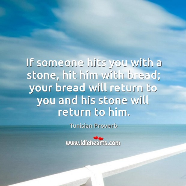 If someone hits you with a stone, hit him with bread Tunisian Proverbs Image