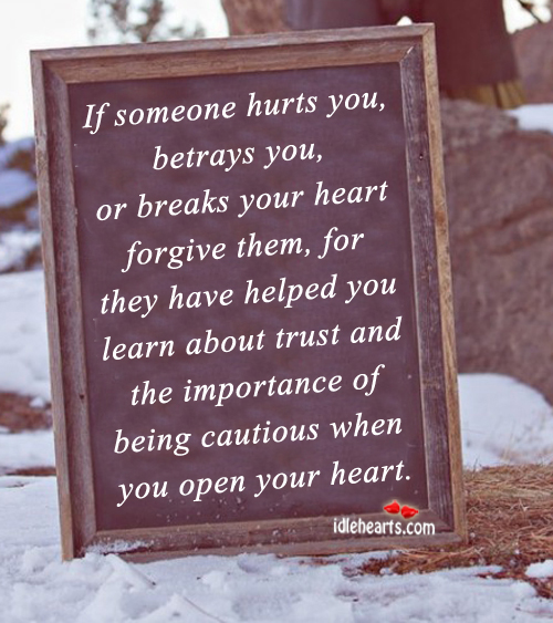 Forgive Someone Who has Hurt You, Because….