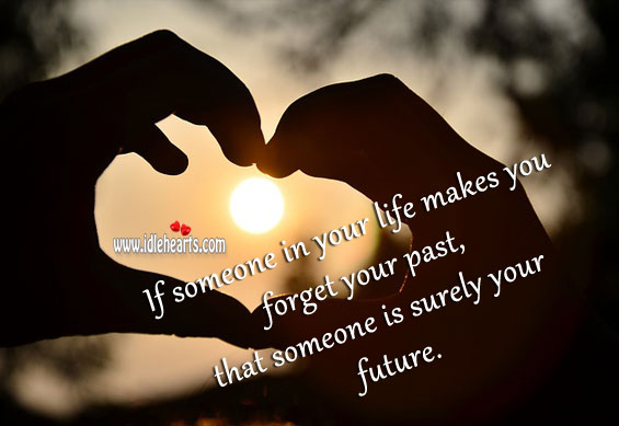 If someone in your life makes you forget your past Future Quotes Image