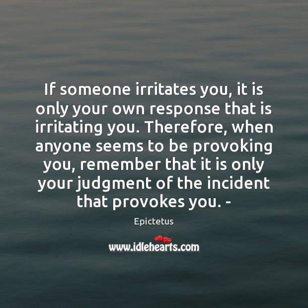 If someone irritates you, it is only your own response that is Image