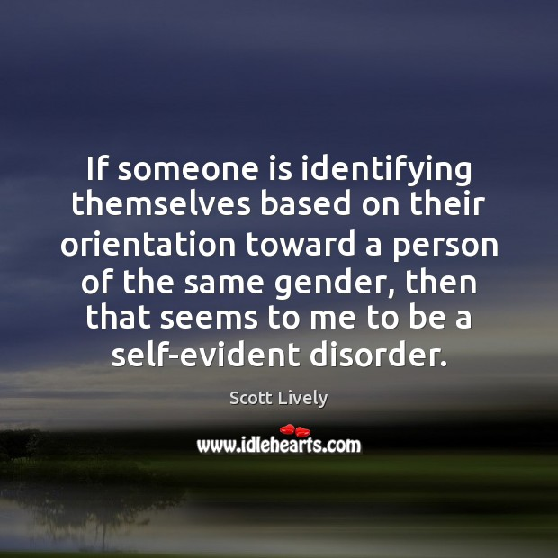 If someone is identifying themselves based on their orientation toward a person Scott Lively Picture Quote