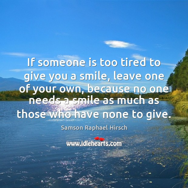 Image, If someone is too tired to give you a smile, leave one