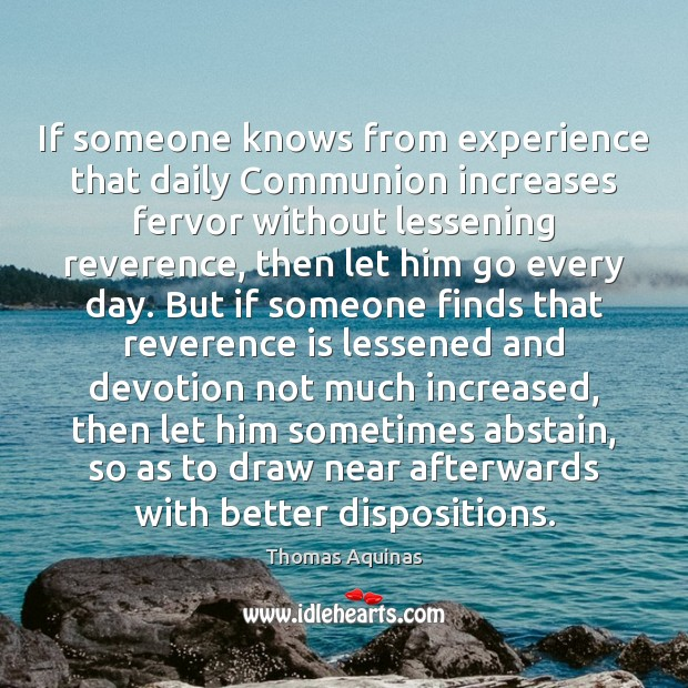 If someone knows from experience that daily Communion increases fervor without lessening Thomas Aquinas Picture Quote
