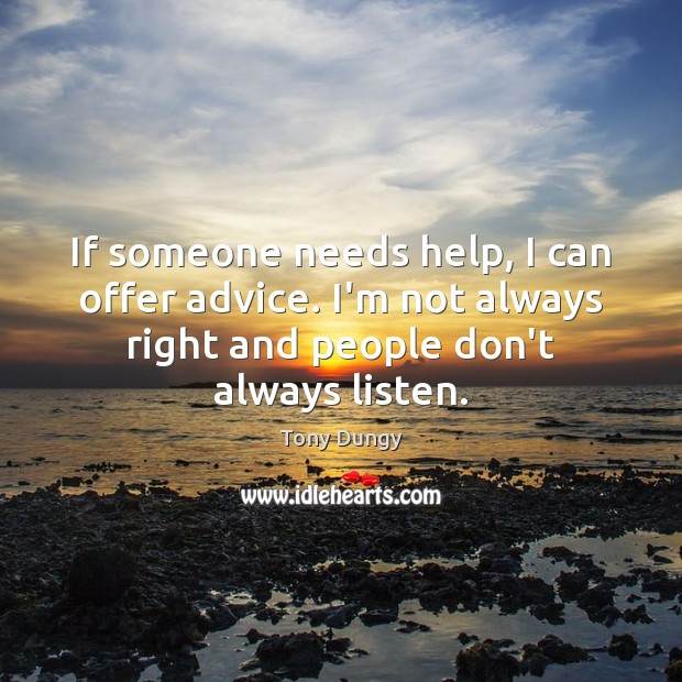 If someone needs help, I can offer advice. I'm not always right Tony Dungy Picture Quote