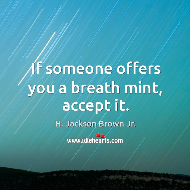Image, If someone offers you a breath mint, accept it.