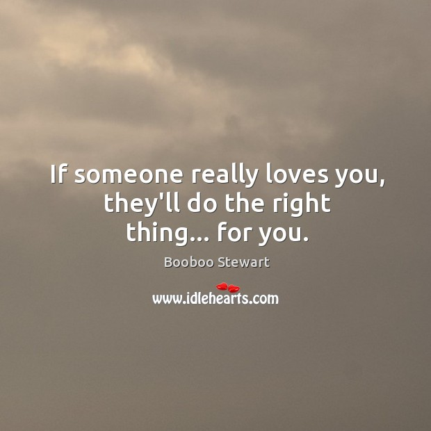 Image, If someone really loves you, they'll do the right thing… for you.