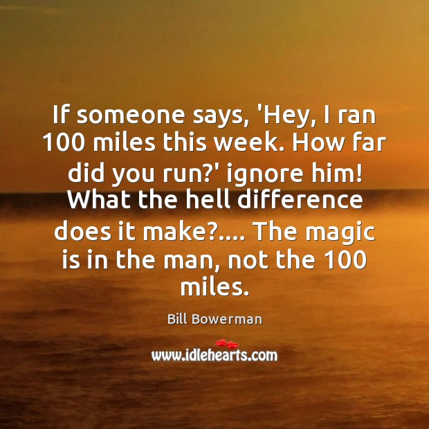 Image, If someone says, 'Hey, I ran 100 miles this week. How far did
